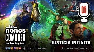Ep. 06 Justicia Infinita | Podcast | Los ñoños comunes
