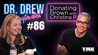 Ep. 86 Donating Brown w/ Christina P | Dr. Drew After Dark