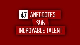 47 Anecdotes sur Incroyable Talent
