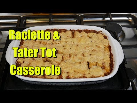 Raclette and Tater Tot Casserole