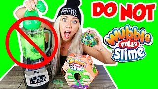 DO NOT BLEND WUBBLE BUBBLE FULLA SLIME IN A BLENDER! OMG!