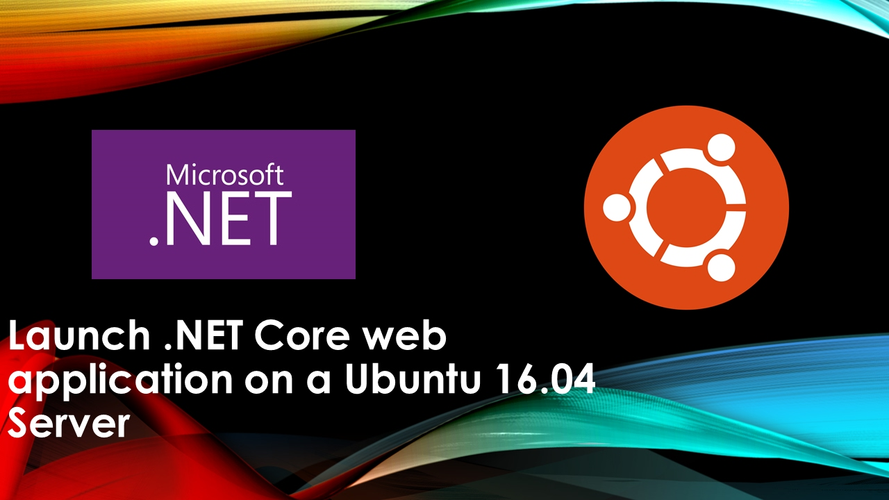 Launch  NET Core web application on a Ubuntu 16 04 Server