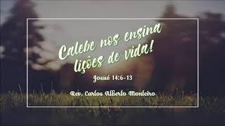 """""""Calebe nos ensina lições de vida"""" - Rev. Carlos Alberto Monteiro - 06/10/2019, 09h."""