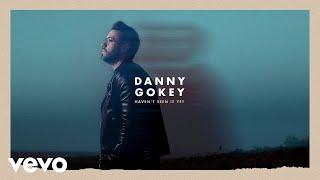 Danny Gokey - Haven't Seen It Yet (Audio)