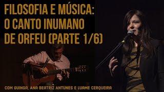 Filosofia e Música: O canto inumano de Orfeu (com Guinga, no Theatro Municipal - PARTE 1/6)