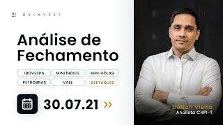 Análise - IBOV, WINQ21, WDOQ21, PETR4, VALE3, BIDI11, MGLU3 e AZUL4 | 30.07.21 #dvfechamento