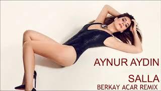 Aynur Aydın - Salla (Berkay Acar Remix)