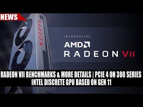 Radeon VII Benchmarks & More Details   PCIE 4 on 300 Series   Intel Discrete GPU Based On Gen 11