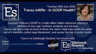 In GOOP Health? - Tracey Jolliffe - #SkepticsLockdown