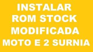 INSTALAR ROM STOCK MODIFICADA MOTO E2 SURNIA