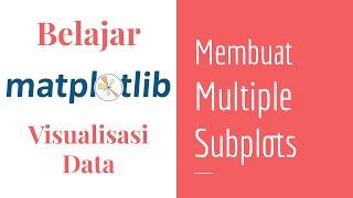 Matplotlib 03 | Multiple Subplots | Belajar Matplotlib Dasar | Belajar Visualisasi Data