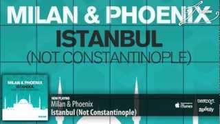 Milan & Phoenix - Istanbul (Not Constantinople)