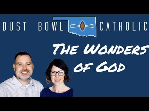 The Wonders of God - My Catholic Faith 004 - Dust Bowl Catholic