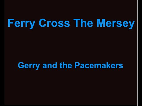 Ferry Cross The Mersey -  Gerry And The Pacemakers - with lyrics