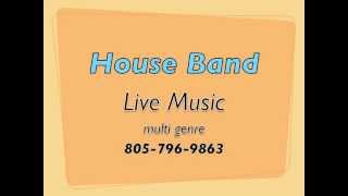 HOUSE BAND LIVE MUSIC LOS ANGELES VENTURA THOUSAND OAKS SANTA MONICA PASADENA SANTA BARBARA