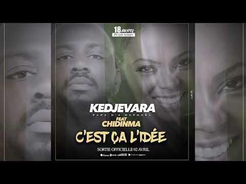 Kedjevara ft chidinma c'est ça l'idée (Audio)