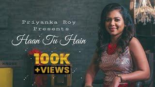 Haan Tu Hain | Female Cover | Priyanka Roy | Jannat | Unplugged | KK