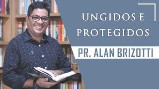 Ungidos e Protegidos - Pr. Alan Brizotti - 04-11-2019