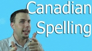Canadian Spelling | Like A Native Speaker