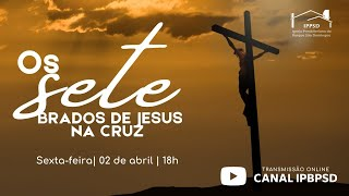 LIVE - OS SETE BRADOS DE JESUS NA CRUZ