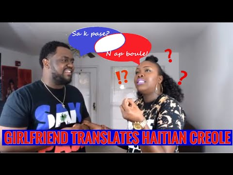 Girlfriend Translates Haitian Creole