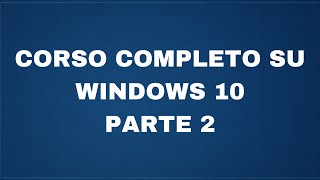 Corso completo su Windows 10 - Parte 2 - Le impostazioni
