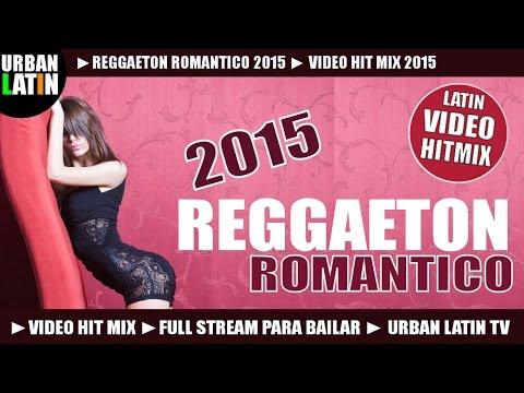 REGGAETON ROMANTICO 2015 ►VIDEO HIT MIX (FULL STREAM MIX PARA BAILAR) ► URBAN LATIN TV