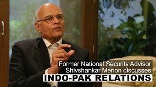Former NSA Shivshankar Menon on Indo-Pak relations