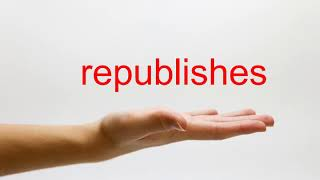 How to Pronounce republishes - American English