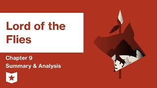 Lord of the Flies    Chapter 9 Summary and Analysis   William Golding