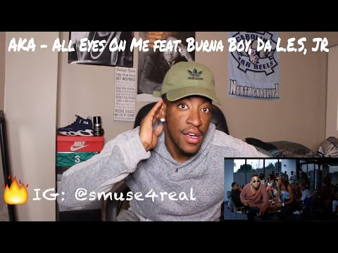 AKA - All Eyes On Me ft  Burna Boy, Da L.E.S., JR (REACTION)