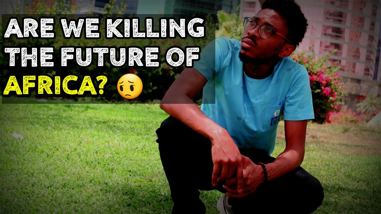 Are we killing the Future of Africa?