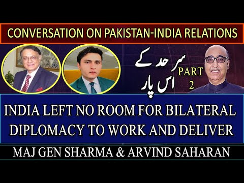 Conversation on Pakistan-India Relations With Maj Gen Sharma And Arvind Saharan | Part 2