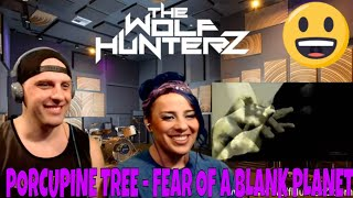 Porcupine Tree - Fear of a Blank Planet | THE WOLF HUNTERZ Reactions