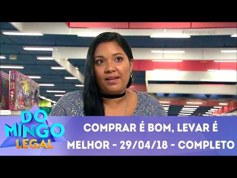 Comprar é bom, levar é melhor - Completo   Domingo Legal (29/04/18)