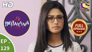 Ek Deewaana Tha - Ep 129 - Full Episode - 19th  April, 2018