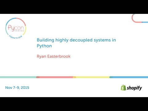 Building highly decoupled systems in Python (Ryan Easterbrook)