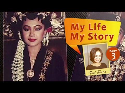 My Life My Story: Yuni Shara (Part 3)