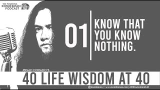 40 Life Wisdom at 40 #1: Know That YOU KNOW NOTHING