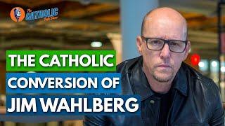 The Powerful Catholic Conversion Story of Jim Wahlberg | The Catholic Talk Show