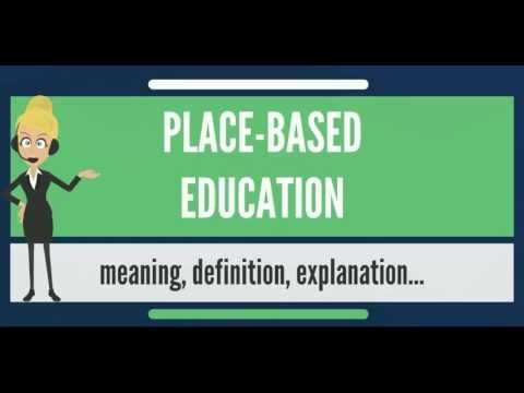 What is PLACE-BASED EDUCATION? What does PLACE-BASED EDUCATION mean? PLACE-BASED EDUCATION meaning