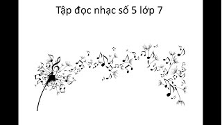 Tập đọc nhạc số 5 lớp 7 - Em là bông hồng nhỏ