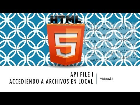 Curso HTML 5  API File I. Accediendo archivos en local. Vídeo 54