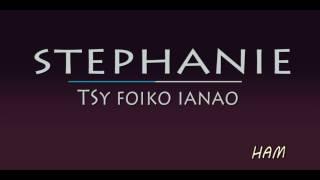 Stephanie  Tsy foiko ianao lyrics