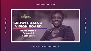 GROW with RaleneSpeaks: Goals and Vision Boards