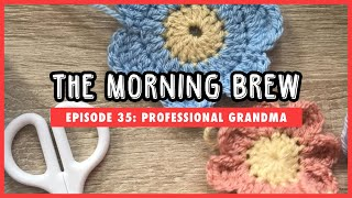 The Morning Brew: Episode 35 - Professional Grandma