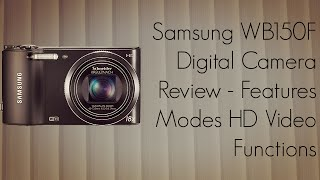 Samsung WB150F Digital Camera Review - Features Modes HD Video Functions