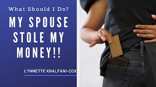 What To Do When Your Spouse Steals Your Money