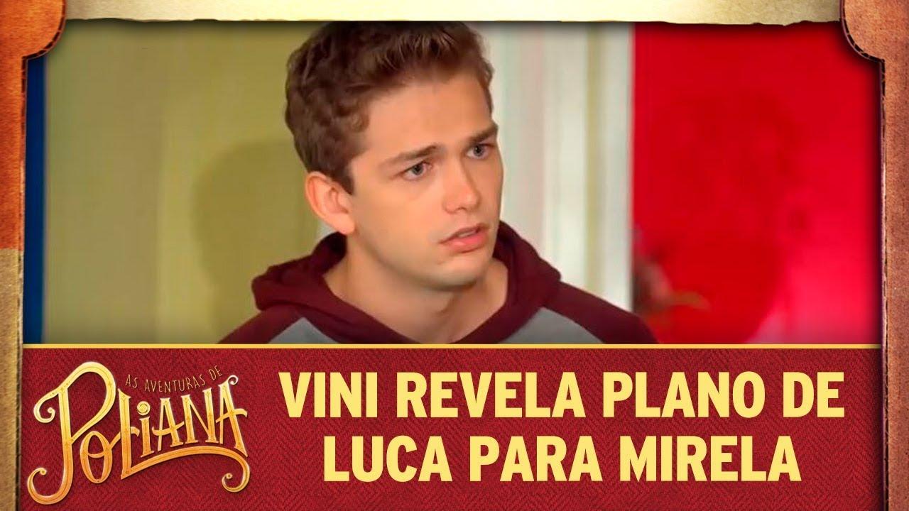 Vini revela plano de Luca para Mirela | As Aventuras de Poliana