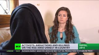 Abductions, killings of activists in Libya on rise amid spiraling unrest